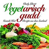 Vegetarisch gudd: Gesunde Kost - Rezepte aus dem Saarland (Kleine Saarland Reihe)