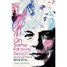 On Some Faraway Beach: The Life and Times of Brian Eno