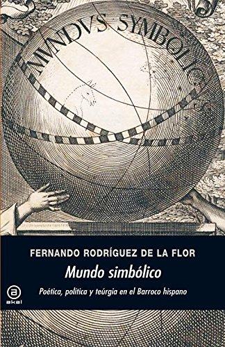 Descargar Libro Mundo simbólico: Poética, política y teúrgia en el Barroco hispano (Universitaria) de Fernando Rodríguez de la Flor