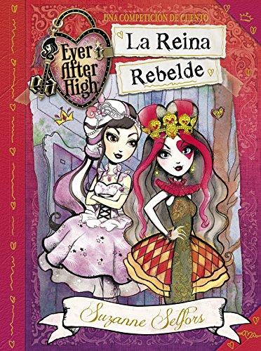 La Reina Rebelde (Ever After High) por Suzanne Selfors