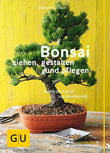 Bonsai ziehen, gestalten und pflegen: Schritt für Schritt zum Bonsaiprofi (GU Praxisratgeber Garten)