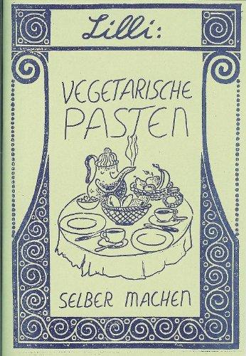 Vegetarische Pasten selber machen [Broschüre] by Lilli