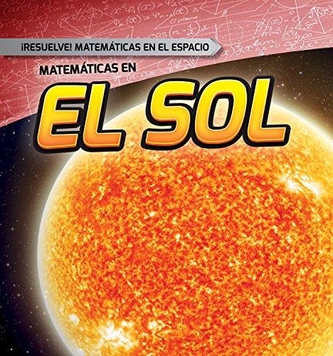 Matemáticas en el Sol / Math on the Sun (Resuelve Matemáticas En El Espacio / Solve It! Math in Space) por Katherine Ponka