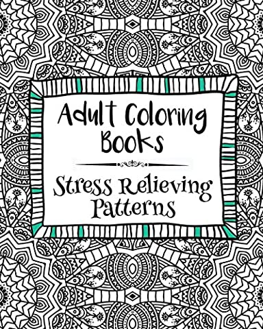 Adult Coloring Books: Stress Relieving Patterns