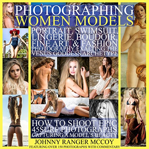 Photographing Women Models: Portrait, Swimsuit, Lingerie, Boudoir, Fine Art, & Fashion Photography Exalting the Venus Goddess Archetype: How to Shoot Epic ... Photography Book 3) (English Edition) por Johnny Ranger McCoy