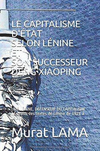 LE CAPITALISME D'ÉTAT SELON LÉNINE ET SON SUCCESSEUR DENG XIAOPING: LIRE LÉNINE, DÉFENSEUR DU CAPITALISME  (Extraits des textes de Lénine de 1921 à 1923)