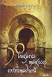 50 Lugares Magicos De Extremadura (Viajar)