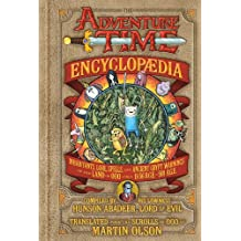 The Adventure Time Encyclopaedia: Inhabitants, Lore, Spells, and Ancient Crypt Warnings of the Land of Ooo Circa 19.56 B.G.E. - 501 A.G.E