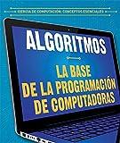 Algoritmos / Algorithms: La base de la programación de computadoras / Building Blocks of Computer Programming (Ciencia de computación: Conceptos esenciales / Essential Concepts in Computer Science)
