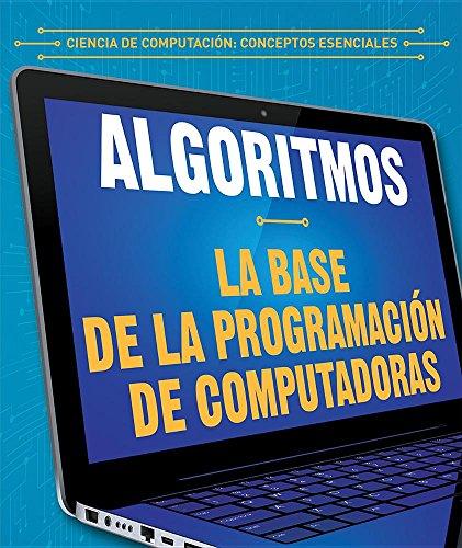 Algoritmos / Algorithms: La base de la programación de computadoras / Building Blocks of Computer Programming (Ciencia de computación: Conceptos esenciales / Essential Concepts in Computer Science) por Daniel R. Faust