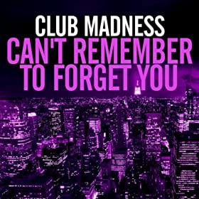 Club Madness-Can't Remember to Forget You (The Dance Mixes)