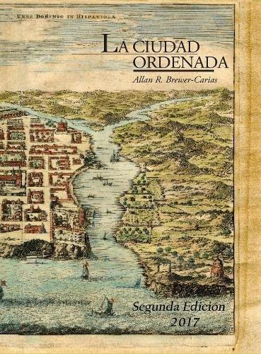 """LA CIUDAD ORDENADA: Estudio sobre """"el orden que se ha de tener en descubrir y poblar"""" o sobre el trazado regular de la ciudad hispanoamericana.  Segunda edición, aumentada"""