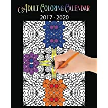Adult Coloring Calendar: (A 3 Year Calendar 2017-2020)