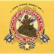 The Very Best Of Confederate Railroad