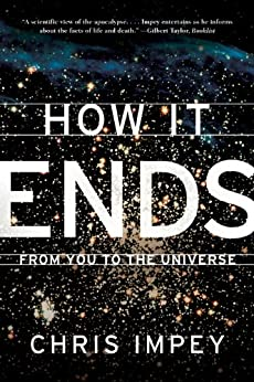 How It Ends: From You to the Universe by [Impey, Chris]