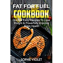 Fat For Fuel Cookbook: Quick & Easy Recipes To Lose Weight & Powerfully Improve Brain Health (English Edition)