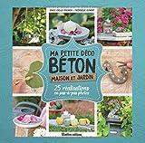 Telecharger Livres Ma petite deco beton Maison et jardin 25 realisations en pas a pas en photo (PDF,EPUB,MOBI) gratuits en Francaise