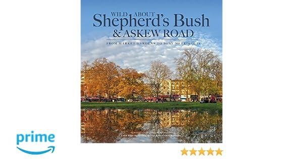 Wild About Shepherds Bush Askew Road From Market Gardens To Busy Metropolis Amazoncouk Andrew Wilson Caroline MacMillan 9780993319327 Books