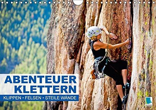 Abenteuer Klettern: Klippen, Felsen, steile Wände (Wandkalender 2018 DIN A4 quer): Achtung Schwindelgefahr – Eine Bilderserie der besonderen Art [Kalender] [Apr 01, 2017] CALVENDO, k.A.