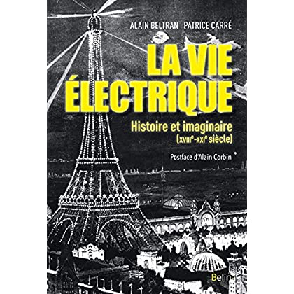 La vie électrique. Histoire et imaginaire (XVIIIe-XXIe siècle)