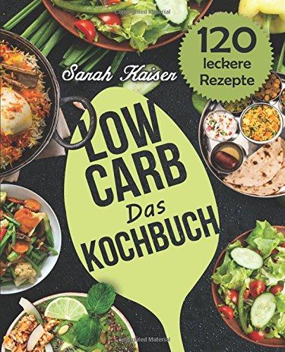 Image of Das Low Carb Kochbuch: 120 vielfältige und leckere Rezepte (fast) ohne Kohlenhydrate - Frühstück, Mittag, Abendessen, Desserts und vieles mehr!