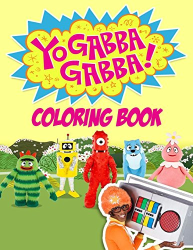 Yo Gabba Gabba Coloring Book: One of the Best Coloring Book for Kids and Adults, Mini Coloring Book for Little Kids, Activity Book for All Family ... Books for Girls, Coloring Books for Boys