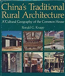 China's Traditional Rural Architecture: A Cultural Geography of the Common House by Ronald G. Knapp (1986-10-02)