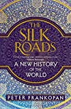 The Silk Roads - A New History of the World by Peter Frankopan (2015-08-27) - Bloomsbury Publishing - 27/08/2015