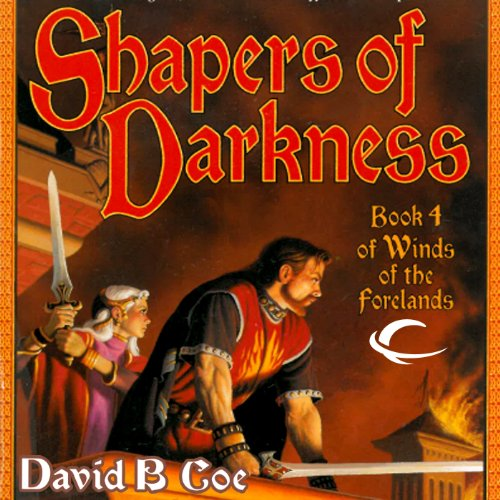 Shapers of Darkness: Winds of the Forelands, Book 4