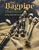 The Bagpipe: A Complete Tutor With a Selection of Fourty-six Irish and Scottish Tunes