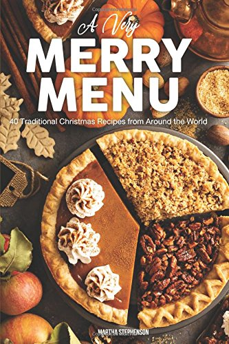 A Very Merry Menu: 40 Traditional Christmas Recipes from Around the World a Global Guide to Feasting (Old Time Candy)