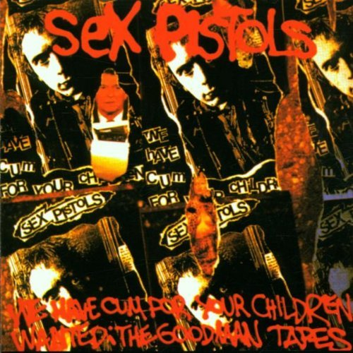 We Have Cum for Your Children (Wanted: the Goodman Tapes) By Sex Pistols (2003-04-14)