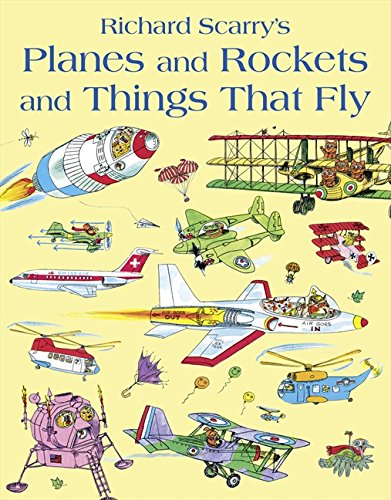 Planes and Rockets and Things That Fly por Richard Scarry