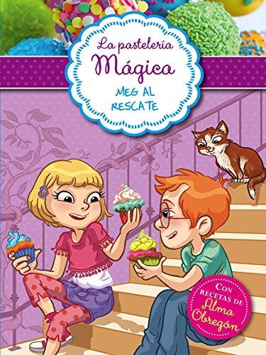 Meg al rescate (Serie La pastelería mágica 2): Con recetas de Alma Obregón por Alessandra Berello