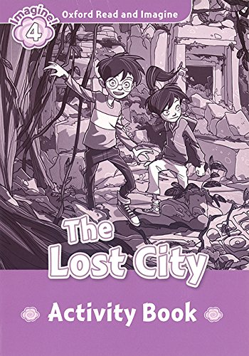 Oxford Read and Imagine 4 The Lost City Activity Book (Oxford Read & Imagine) - 9780194723398