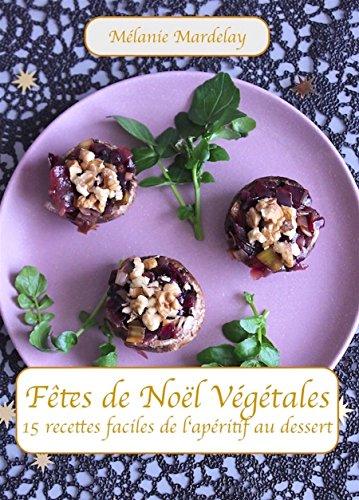Fêtes de Noël végétales: 15 recettes faciles de l'apéritif au dessert