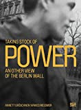 Inventarisierung der Macht / Taking Stock of Power: Die Berliner Mauer aus anderer Sicht/An Other View of the Berlin Wall