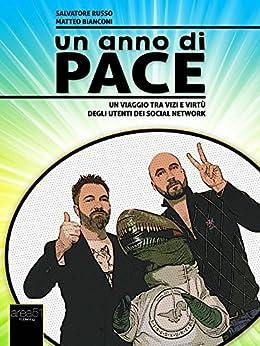 Un anno di pace: Un viaggio tra vizi e virtù degli utenti dei social network di [Russo, Salvatore, Bianconi, Matteo]
