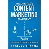 The One-Page Content Marketing Blueprint: Step by Step Guide to Launch a Winning Content Marketing Strategy in 90 Days…