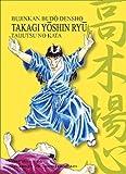 Takagi-Yôshin-Ryû Taijutsu no Kata: Bujinkan Budô Denshô