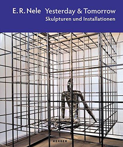 E. R. Nele: Yesterday & Tomorrow. Skulpturen und Installationen