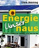 Unser Energiehaus - Zukunftssicher bauen und sanieren