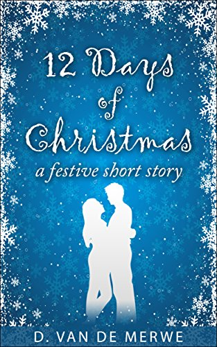 12 Days of Christmas: A festive short story by [van de Merwe, D.]