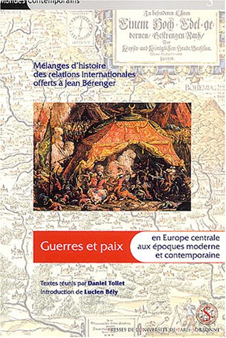 Guerres et paix en Europe centrale aux poques moderne et contemporaine : Mlanges d'histoire des relations internationales offerts  Jean Brenger