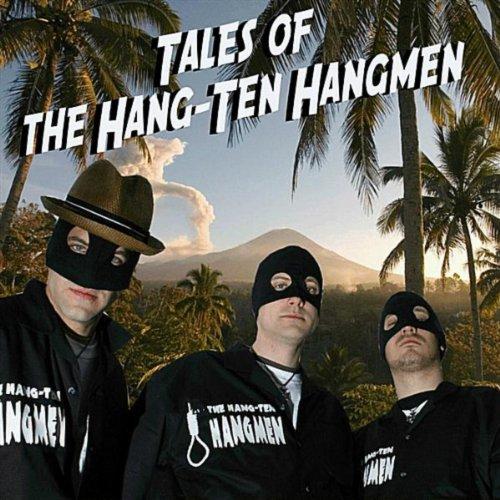 Tal Hängen (Tales of the Hang-Ten Hangmen)