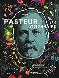 Louis Pasteur, le visionnaire - Le catalogue officiel de l'exposition