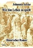 Wie das Leben so spielt - Historischer Roman