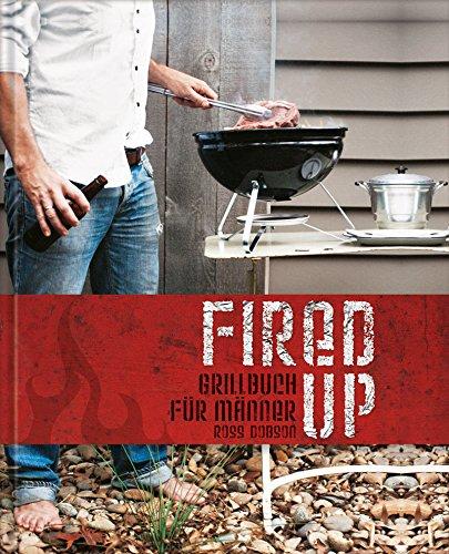 Fired up - Grillbuch für Männer (Modern Living)