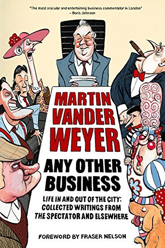 Any Other Business: Life in and Out of the City: Written by Martin Vander Weyer, 2014 Edition, Publisher: Elliott & Thompson Limited [Hardcover]