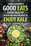 Good Eats: Eating Healthy - 50 New and Amazing Ways to Enjoy Kale